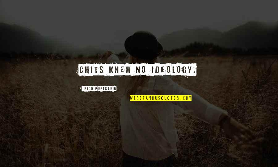 Influence And Leadership Quotes By Rick Perlstein: Chits knew no ideology.