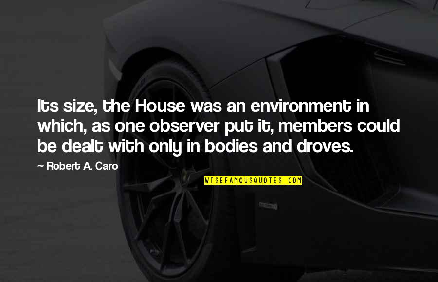 Influence And Leadership Quotes By Robert A. Caro: Its size, the House was an environment in