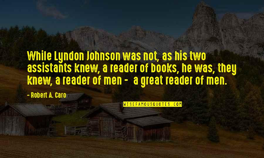 Influence And Leadership Quotes By Robert A. Caro: While Lyndon Johnson was not, as his two