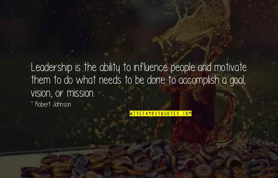 Influence And Leadership Quotes By Robert Johnson: Leadership is the ability to influence people and