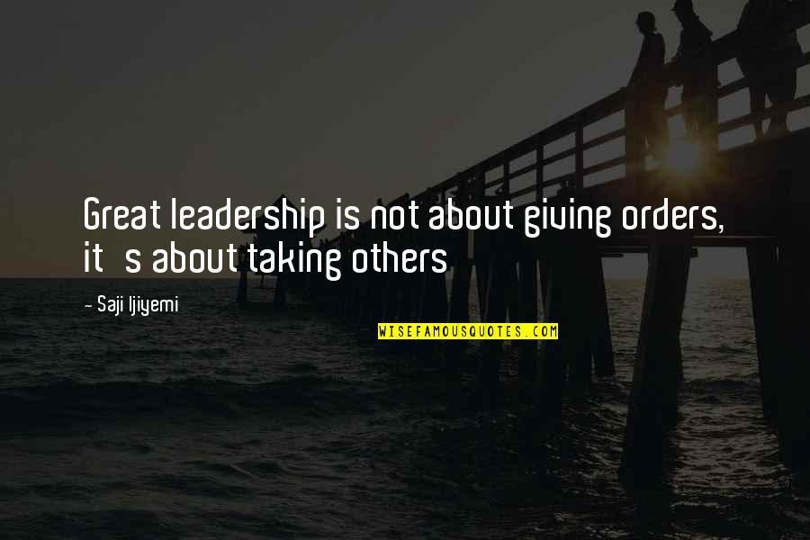 Influence And Leadership Quotes By Saji Ijiyemi: Great leadership is not about giving orders, it's