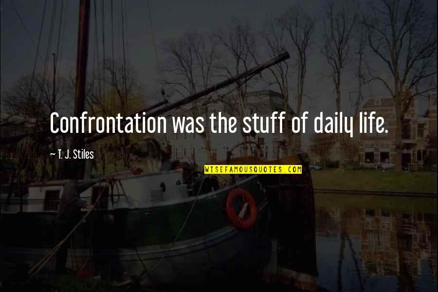 Influence And Leadership Quotes By T. J. Stiles: Confrontation was the stuff of daily life.