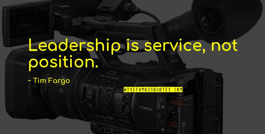 Influence And Leadership Quotes By Tim Fargo: Leadership is service, not position.