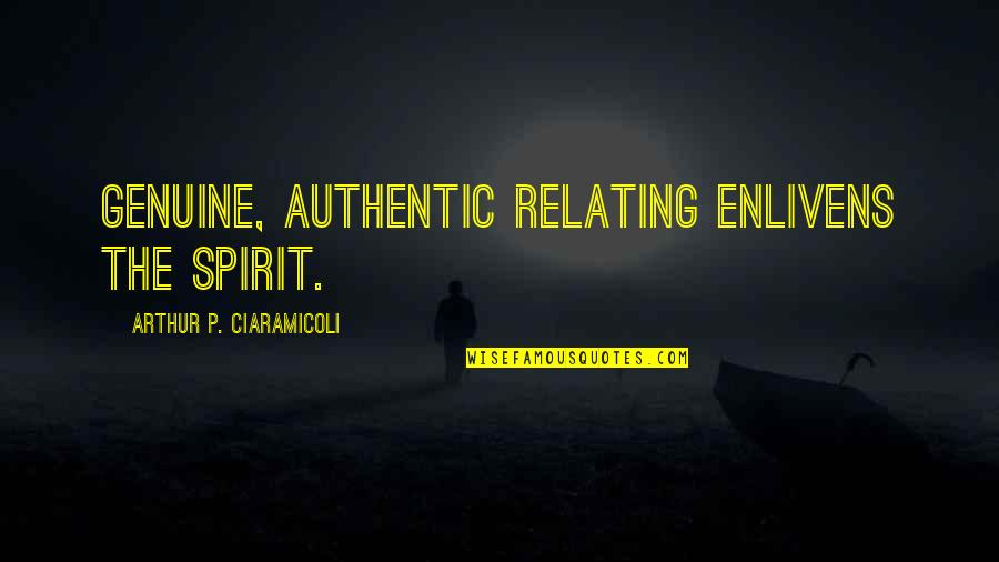 Influence Of Parents Quotes By Arthur P. Ciaramicoli: Genuine, authentic relating enlivens the spirit.