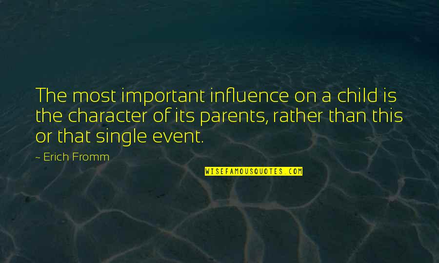Influence Of Parents Quotes By Erich Fromm: The most important influence on a child is