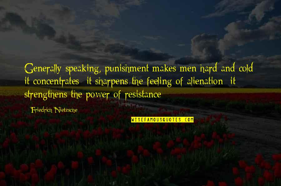 Influence Of Parents Quotes By Friedrich Nietzsche: Generally speaking, punishment makes men hard and cold;