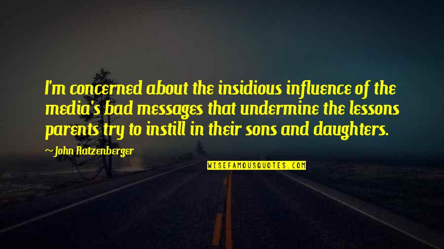 Influence Of Parents Quotes By John Ratzenberger: I'm concerned about the insidious influence of the
