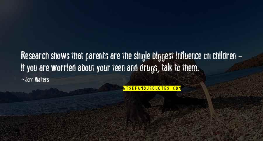 Influence Of Parents Quotes By John Walters: Research shows that parents are the single biggest