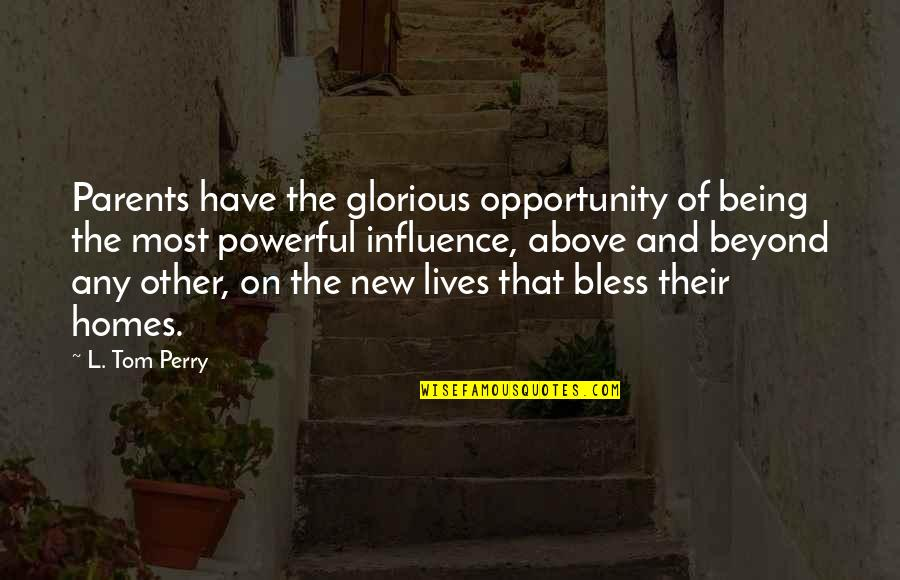 Influence Of Parents Quotes By L. Tom Perry: Parents have the glorious opportunity of being the