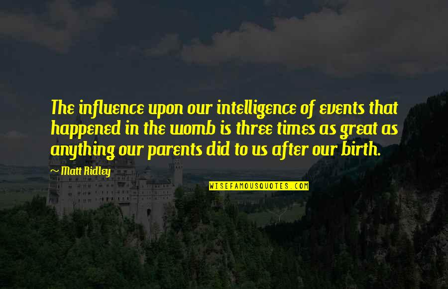 Influence Of Parents Quotes By Matt Ridley: The influence upon our intelligence of events that