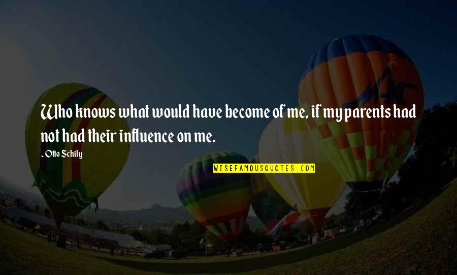 Influence Of Parents Quotes By Otto Schily: Who knows what would have become of me,
