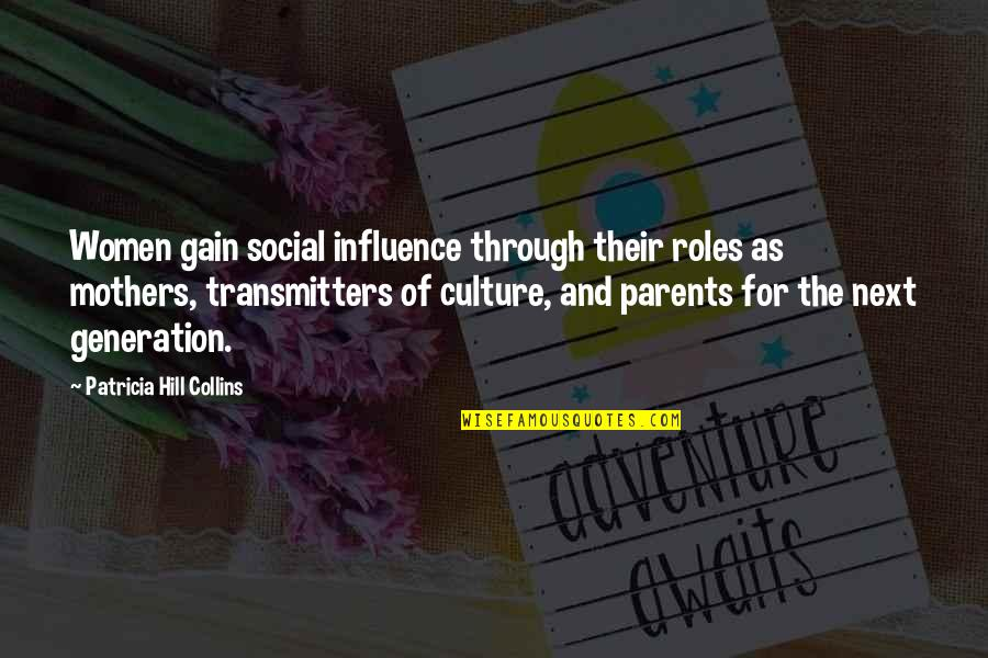 Influence Of Parents Quotes By Patricia Hill Collins: Women gain social influence through their roles as
