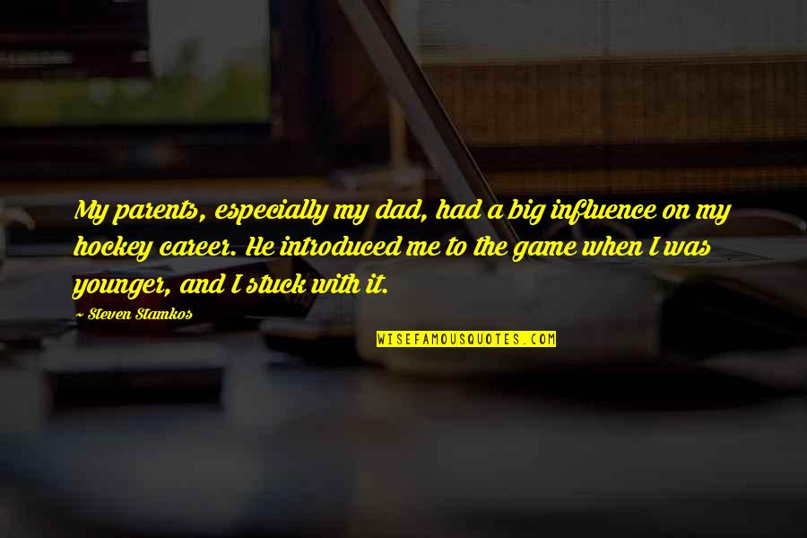 Influence Of Parents Quotes By Steven Stamkos: My parents, especially my dad, had a big