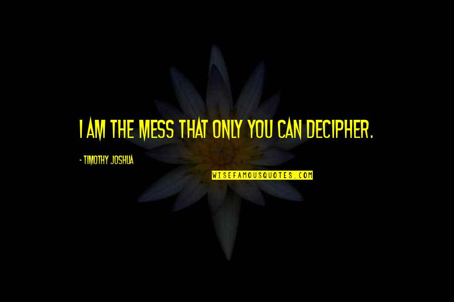 Influence Of Parents Quotes By Timothy Joshua: I am the mess that only you can