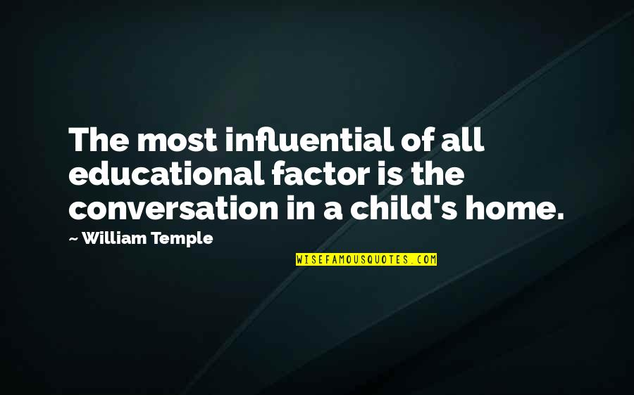 Influence Of Parents Quotes By William Temple: The most influential of all educational factor is