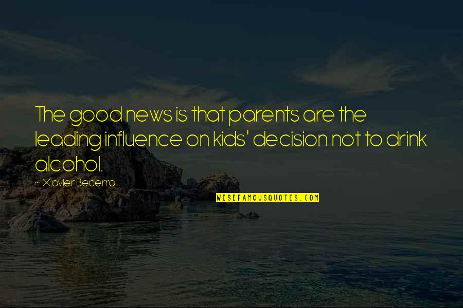 Influence Of Parents Quotes By Xavier Becerra: The good news is that parents are the