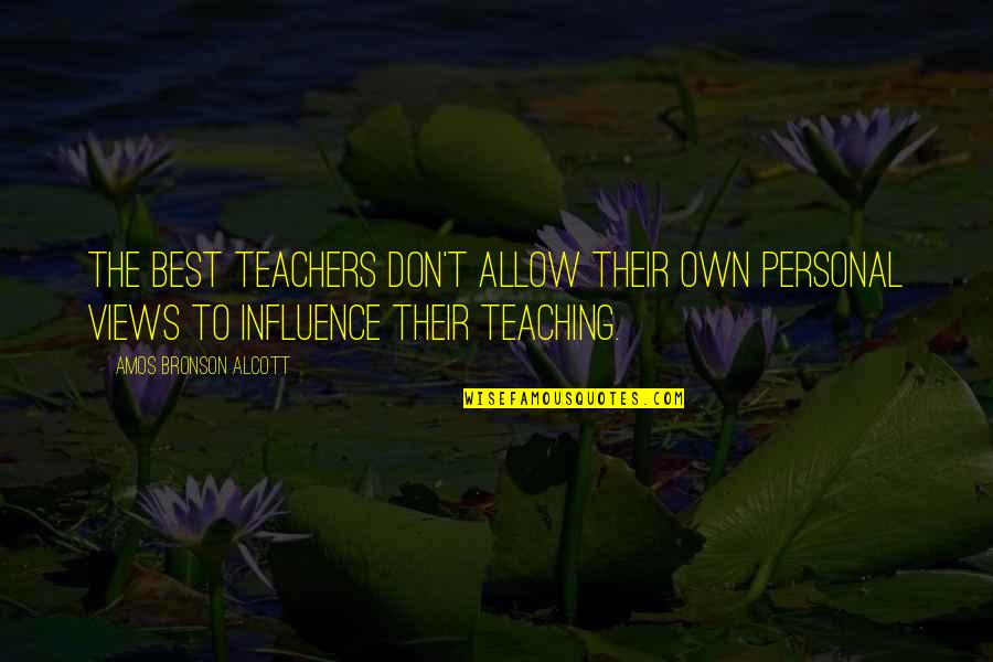 Influence Of Teachers Quotes By Amos Bronson Alcott: The best teachers don't allow their own personal