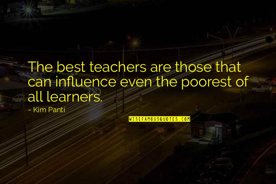 Influence Of Teachers Quotes By Kim Panti: The best teachers are those that can influence