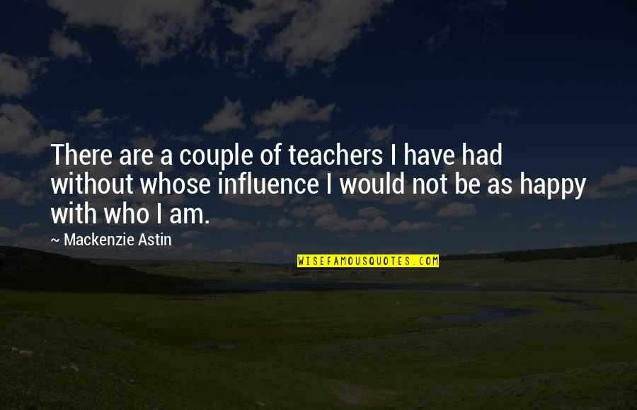 Influence Of Teachers Quotes By Mackenzie Astin: There are a couple of teachers I have