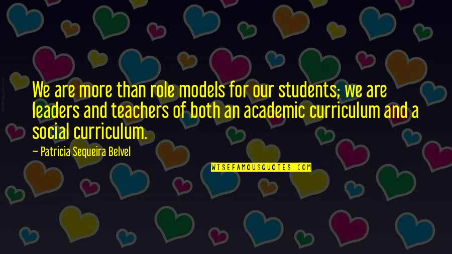 Influence Of Teachers Quotes By Patricia Sequeira Belvel: We are more than role models for our