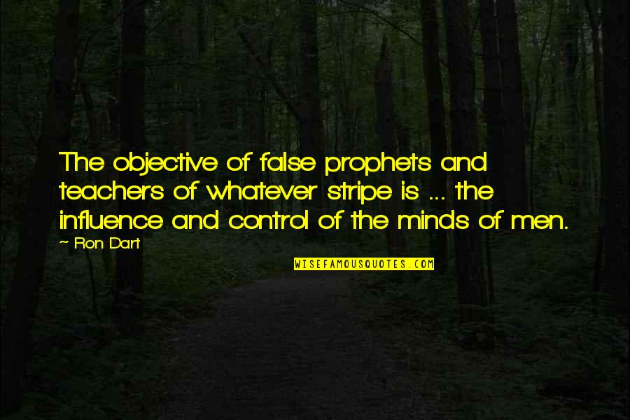 Influence Of Teachers Quotes By Ron Dart: The objective of false prophets and teachers of