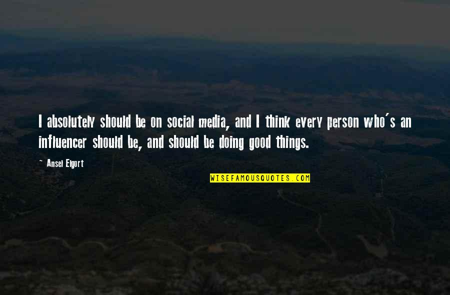 Influencer Quotes By Ansel Elgort: I absolutely should be on social media, and