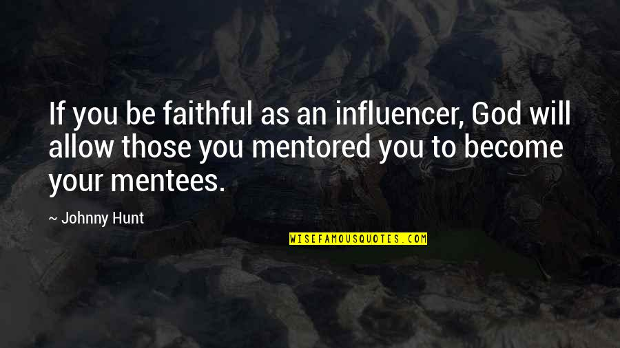 Influencer Quotes By Johnny Hunt: If you be faithful as an influencer, God