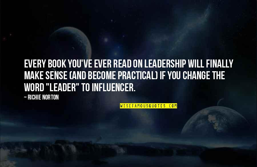 Influencer Quotes By Richie Norton: Every book you've ever read on LEADERSHIP will