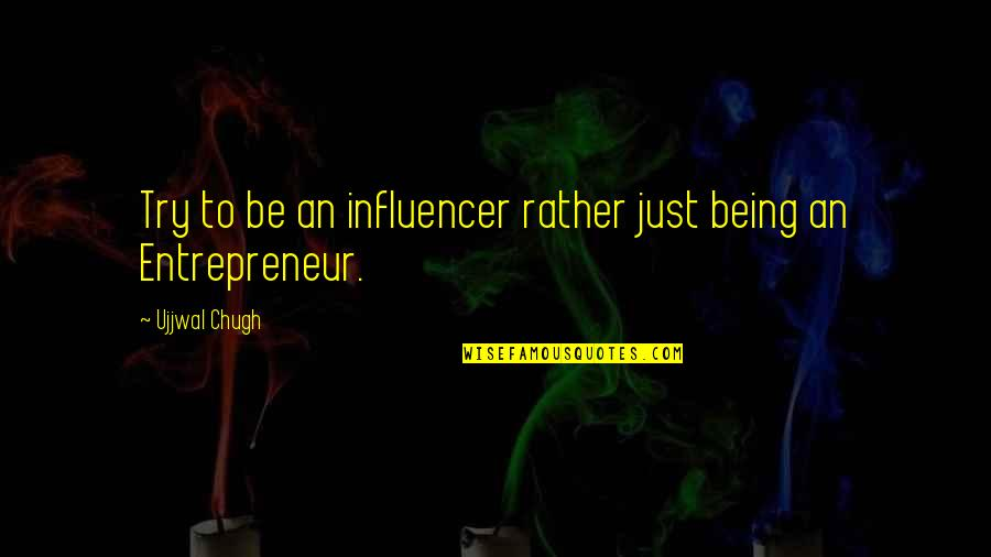 Influencer Quotes By Ujjwal Chugh: Try to be an influencer rather just being