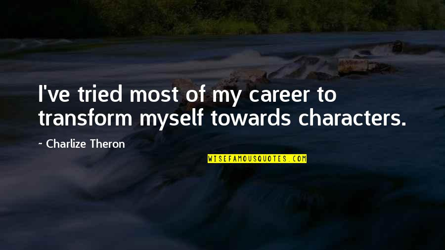 Information Technology Inspirational Quotes By Charlize Theron: I've tried most of my career to transform