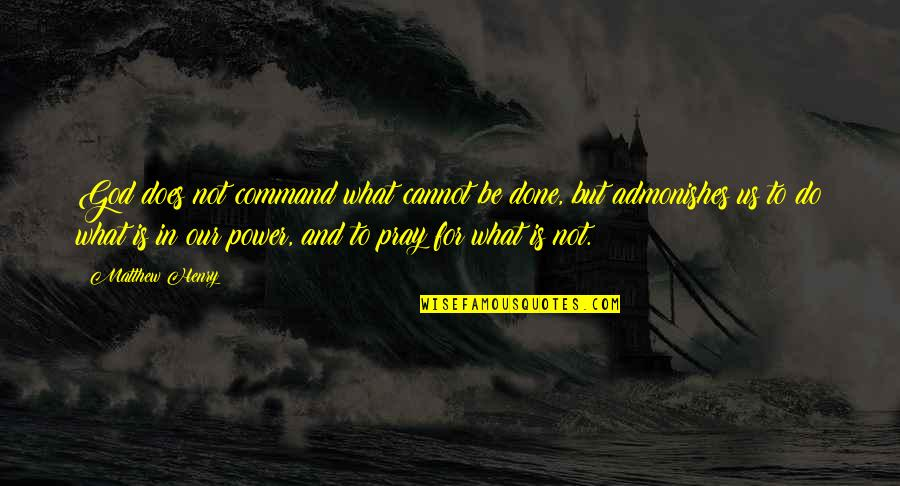 Information Technology Inspirational Quotes By Matthew Henry: God does not command what cannot be done,