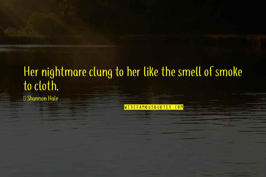 Information Technology Inspirational Quotes By Shannon Hale: Her nightmare clung to her like the smell