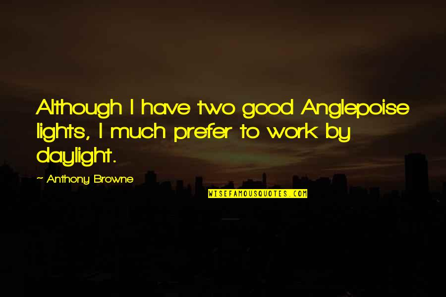 Informed Opinions Quotes By Anthony Browne: Although I have two good Anglepoise lights, I