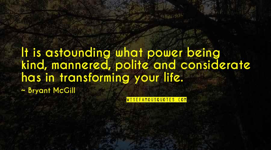 Informed Opinions Quotes By Bryant McGill: It is astounding what power being kind, mannered,