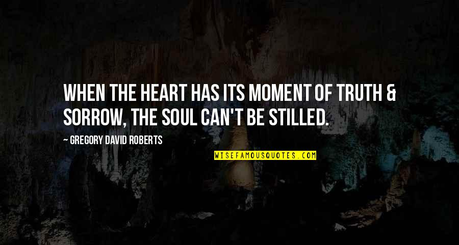 Informed Opinions Quotes By Gregory David Roberts: When the heart has its moment of truth