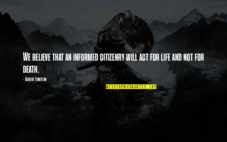 Informed Quotes By Albert Einstein: We believe that an informed citizenry will act