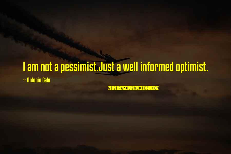 Informed Quotes By Antonio Gala: I am not a pessimist.Just a well informed