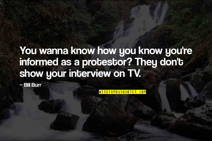 Informed Quotes By Bill Burr: You wanna know how you know you're informed