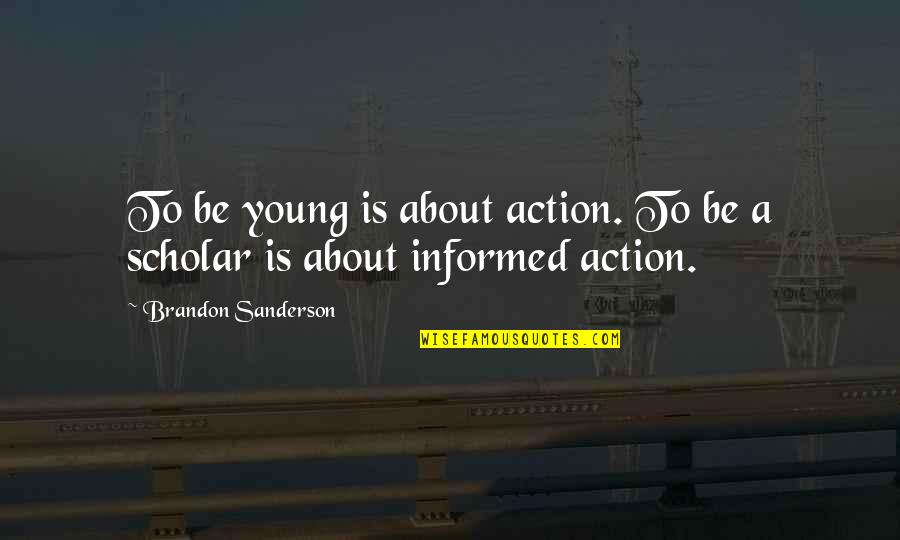 Informed Quotes By Brandon Sanderson: To be young is about action. To be