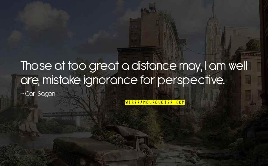 Informed Quotes By Carl Sagan: Those at too great a distance may, I