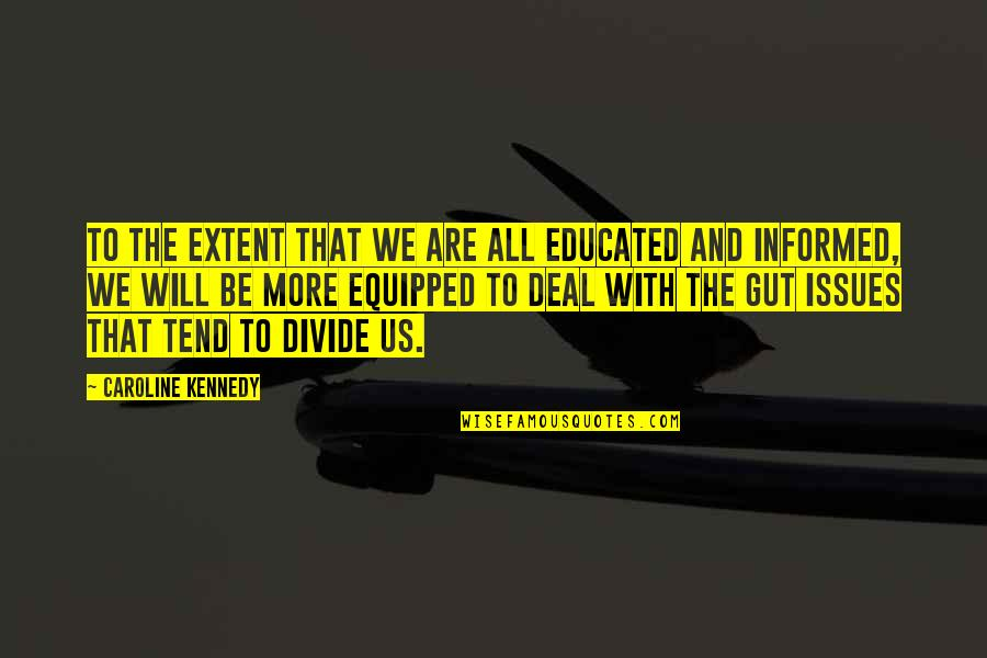 Informed Quotes By Caroline Kennedy: To the extent that we are all educated