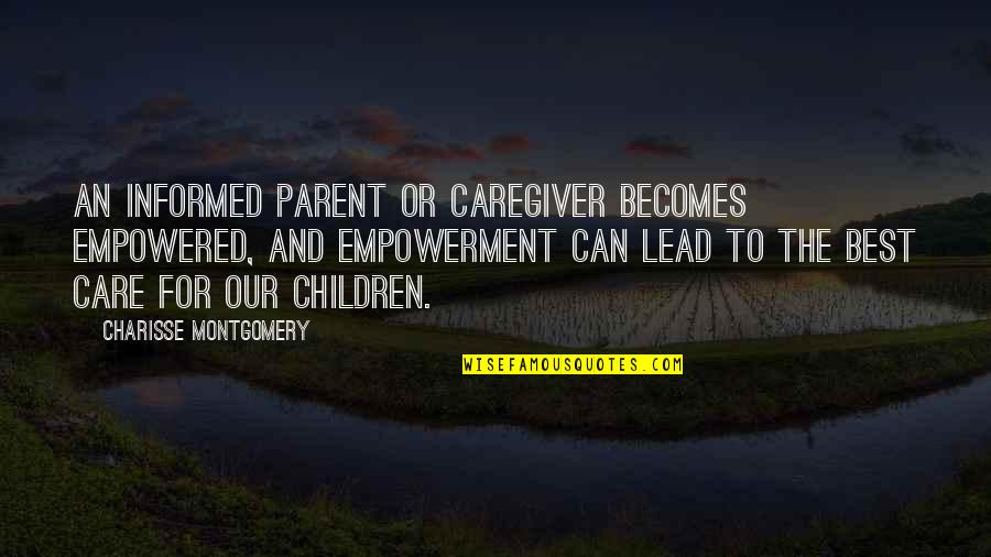 Informed Quotes By Charisse Montgomery: An informed parent or caregiver becomes empowered, and