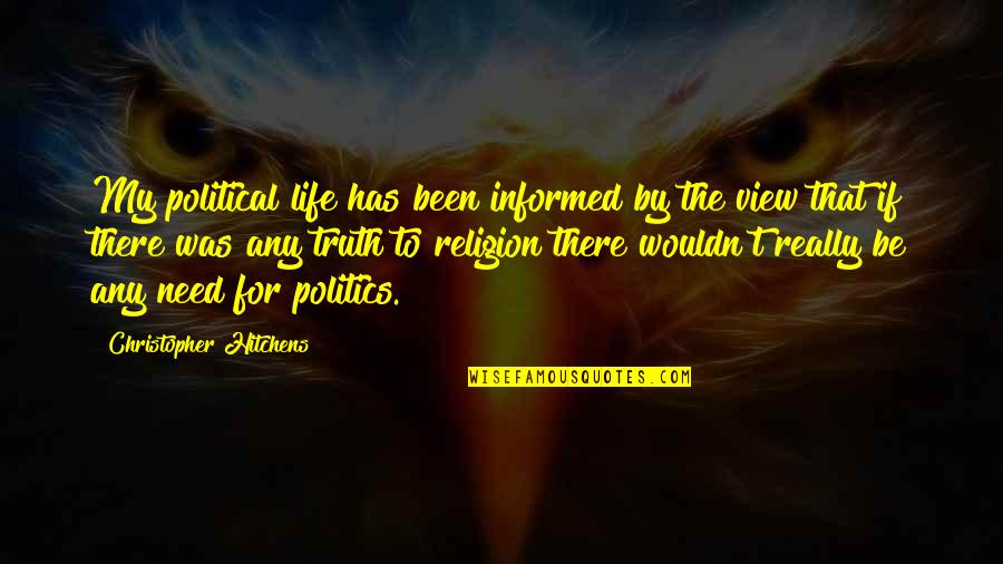 Informed Quotes By Christopher Hitchens: My political life has been informed by the