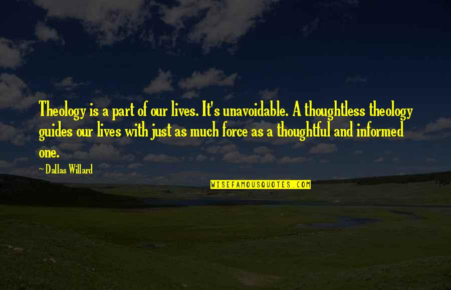 Informed Quotes By Dallas Willard: Theology is a part of our lives. It's