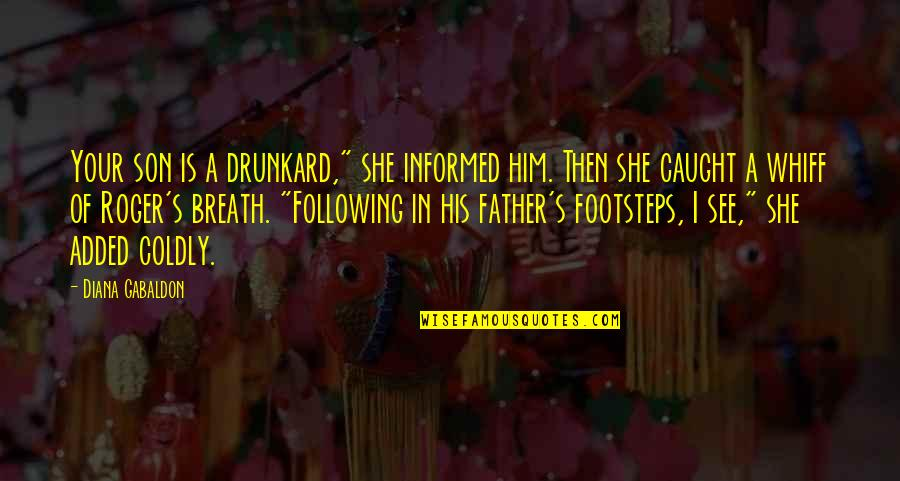 """Informed Quotes By Diana Gabaldon: Your son is a drunkard,"""" she informed him."""