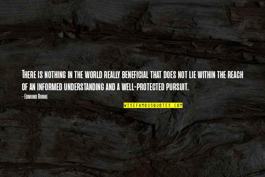 Informed Quotes By Edmund Burke: There is nothing in the world really beneficial