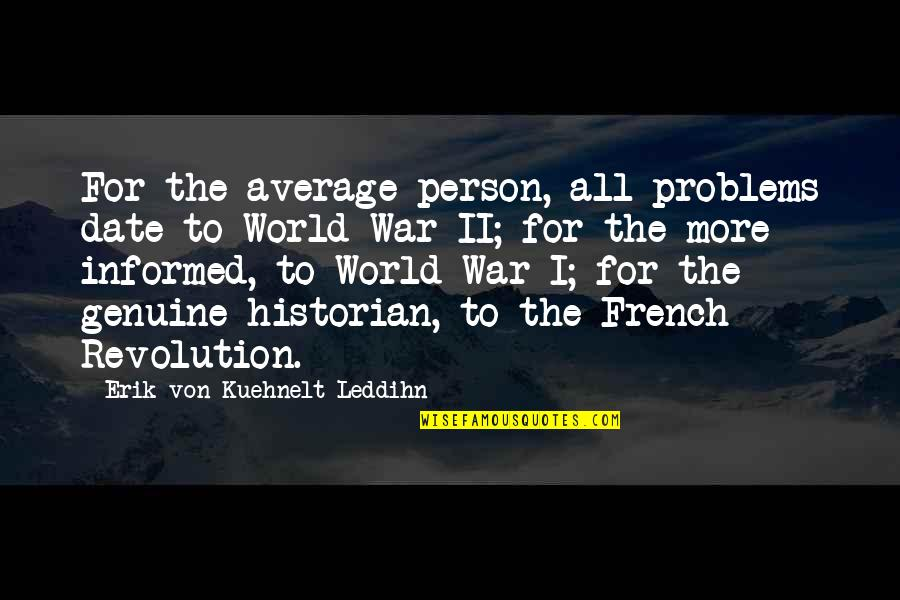 Informed Quotes By Erik Von Kuehnelt-Leddihn: For the average person, all problems date to