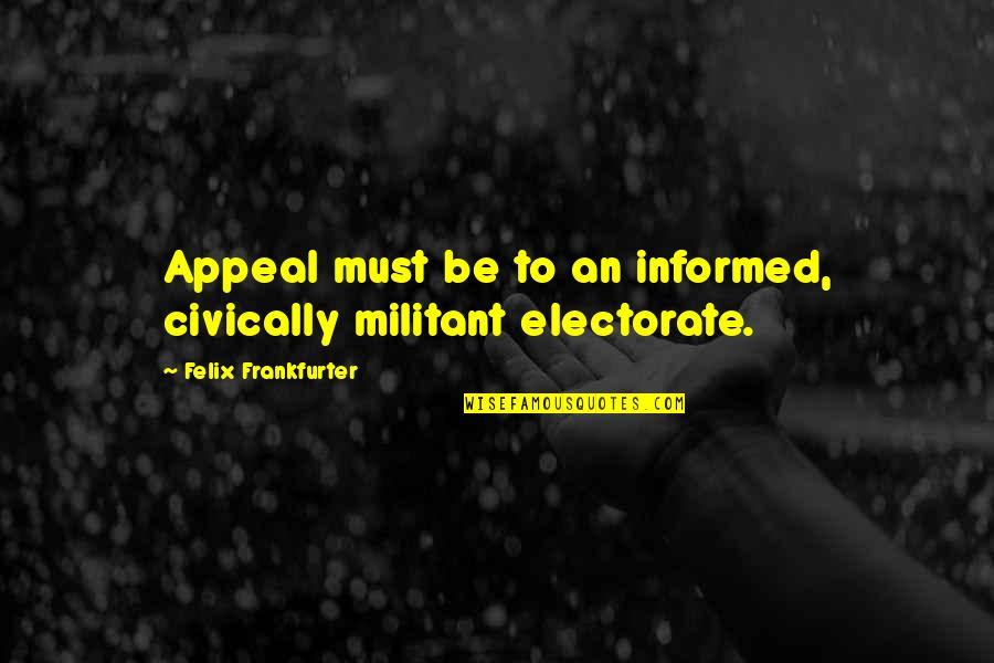 Informed Quotes By Felix Frankfurter: Appeal must be to an informed, civically militant