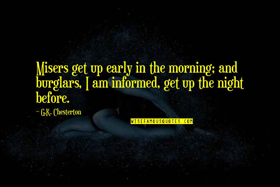 Informed Quotes By G.K. Chesterton: Misers get up early in the morning; and