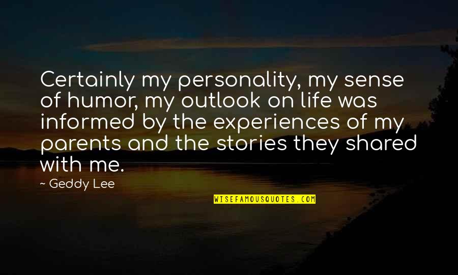 Informed Quotes By Geddy Lee: Certainly my personality, my sense of humor, my